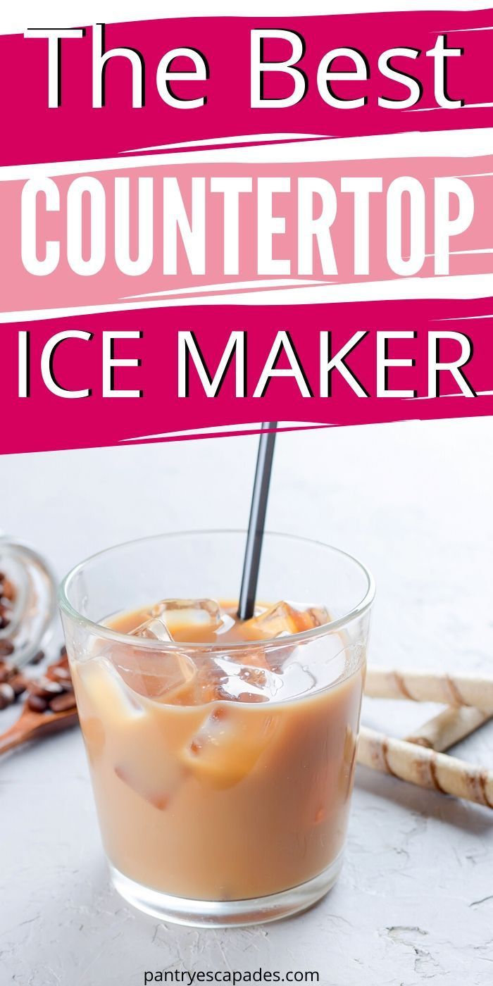 The Best Countertop Ice Maker To Buy Pantry Escapades