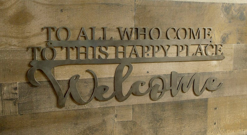 To all who come to this happy place welcome sign